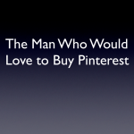 The Man Who Would Love to Buy Pinterest